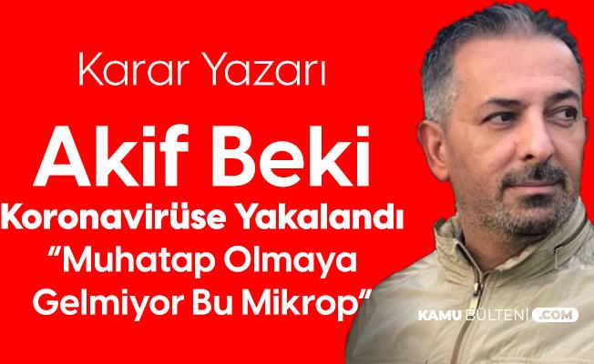 Karar Gazetesi Yazarı Akif Beki'nin Koronavirüs Testi Pozitif Çıktı