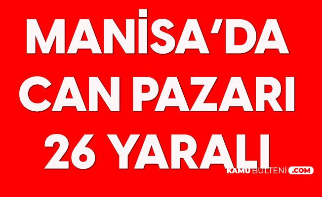 Manisa'da Can Pazarı: 26 Yaralı Var