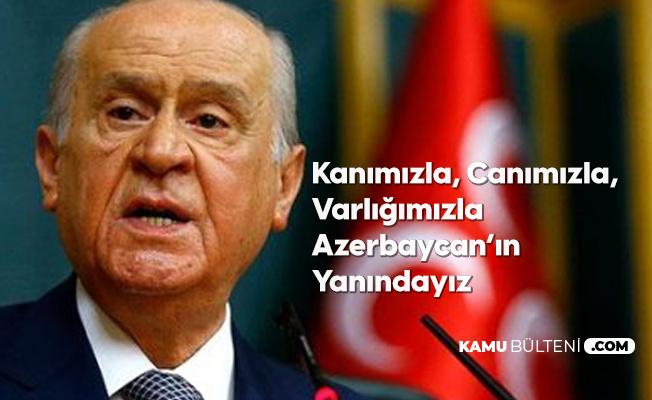 MHP Lideri Bahçeli: Kanımızla, canımızla, varlığımızla Azerbaycan'ın yanındayız.