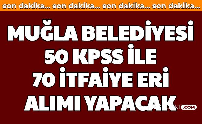 Muğla Büyükşehir Belediyesi 50 KPSS ile 70 İtfaiye Eri Alımı Yapacak