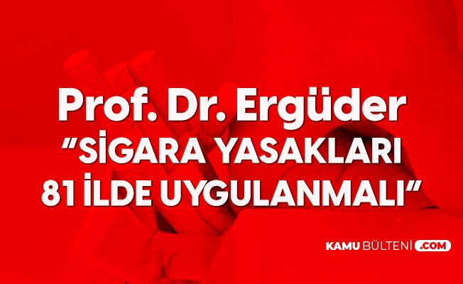 Prof. Dr. Toker Ergüder: Sigara Yasakları 81 İlde Uygulanmalı