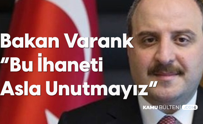 Sanayi ve Teknoloji Bakanı Mustafa Varank: Bu İhaneti Asla Unutmayız