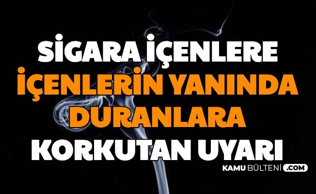Sigara İçenlere, İçenlerin Yanında Duranlara Korkutan Uyarı