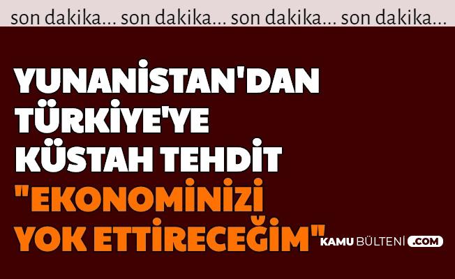 """Yunanistan'dan Küstah Türkiye Açıklaması: """"Türkiye Ekonomisini Yok Ettireceğiz"""""""