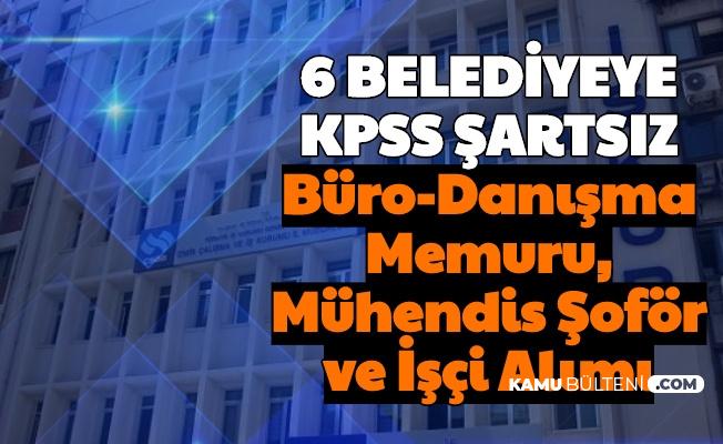 6 Belediyeye KPSS'siz Personel Alımı Başladı (Büro-Danışma Memuru-Mühendis-Şoför-Çağrı Merkezi Personeli)