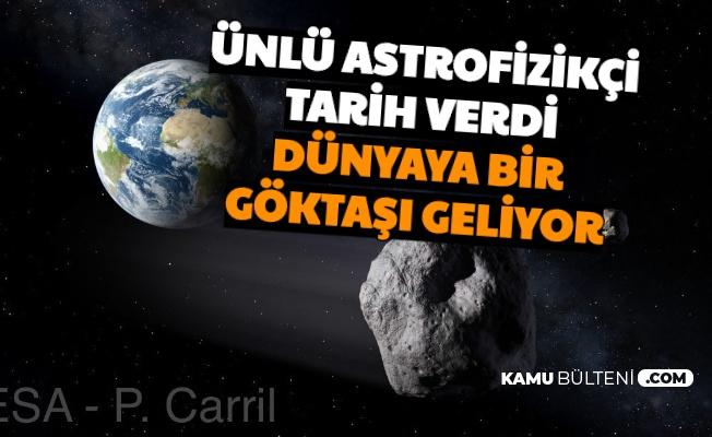 Dünyaca Ünlü Bilim İnsanı Tarih Verdi: 40 bin KM Hızla Göktaşı Dünyaya Geliyor