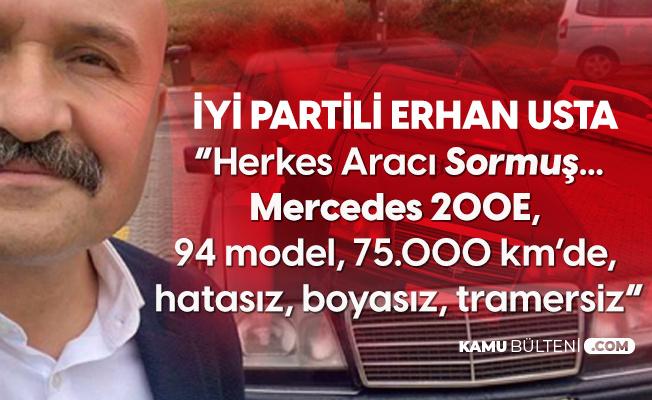 İYİ Parti'li Erhan Usta: Herkes Aracı Sormuş, 94 Model, 75 Bin Kilometrede, Hatasız, Boyasız, Tramersiz