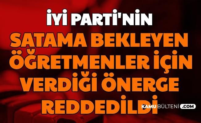 İYİ Parti'nin Atama Bekleyen Öğretmenler Önergesi TBMM'de Reddedildi