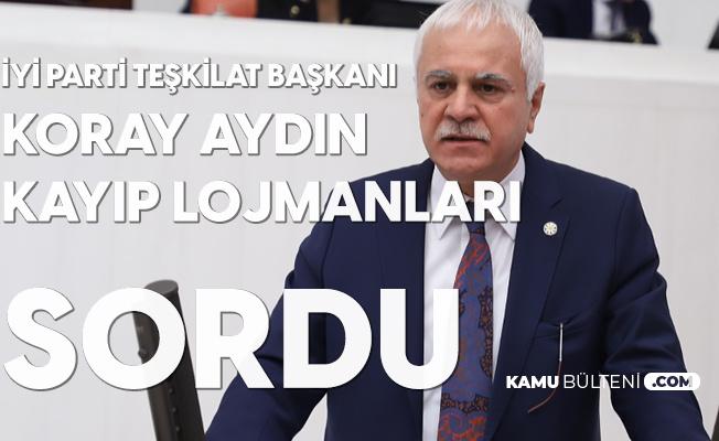 İYİ Parti Teşkilat Başkanı Koray Aydın Lojman Satışlarını Meclise Taşıdı