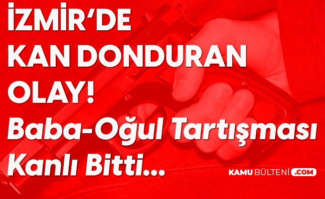 İzmir'de Kan Donduran Olay! Baba-Oğul Arasındaki Tartışma Kanlı Bitti