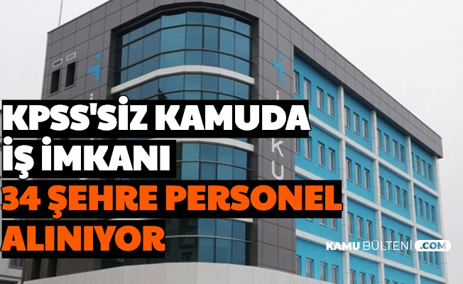 Kamuya 34 Şehirde KPSS'siz: Personel Alımı Başvurusu Başladı