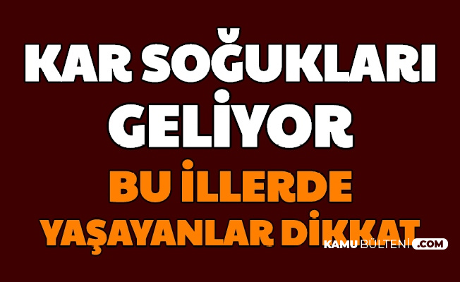 Kar Soğukları Geliyor: Bu İllerde Yaşayanlar Dikkat /İstanbul, Ankara, İzmir Hava Durumu)