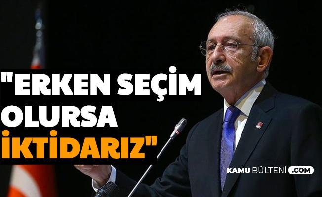 """Kılıçdaroğlu Açıkladı: """"Erken Seçim Olursa İktidarız"""""""