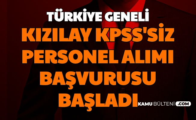 Kızılay'a Türkiye Geneli KPSS'siz Sağlık, Ofis ve Çağrı Merkezi Personeli Alımı