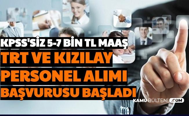 KPSS'siz 5-7 Bin TL Maaşla İş İmkanı: TRT ve Kızılay Personel Alımı Başvuruları Başladı