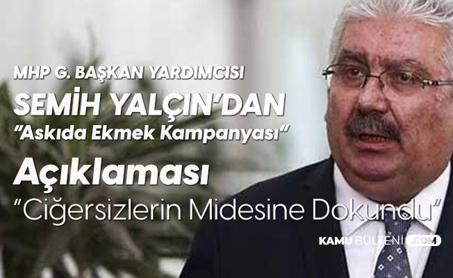 MHP G. Başkan Yardımcısı Semih Yalçın: Genel Başkanımızın Başlattığı Askıda Ekmek Kampanyası Bazı Ciğersizlerin Midesine Dokundu