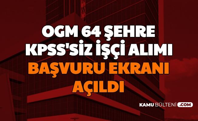 OGM 64 Şehre KPSS'siz İşçi Alımı Başvuru Ekranı Açıldı