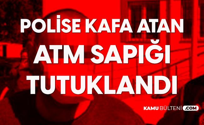 Polise Kafa Atan ATM Sapığı Tutuklandı