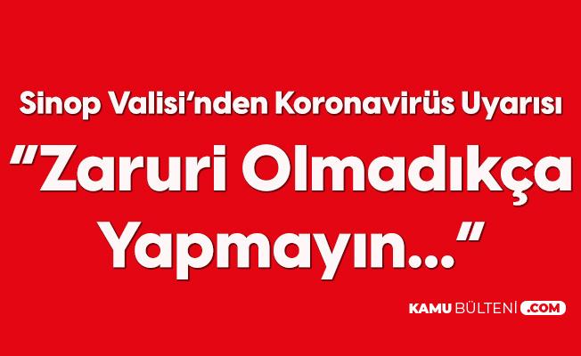 Sinop Valisinden Koronavirüs Uyarısı: Ev Ziyaretleri Vakaları Artırıyor