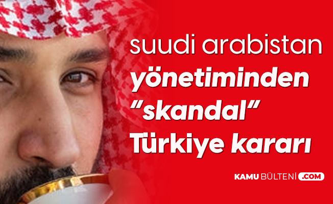 Suudi Arabistan'dan Bir Skandal 'Türkiye' Hamlesi