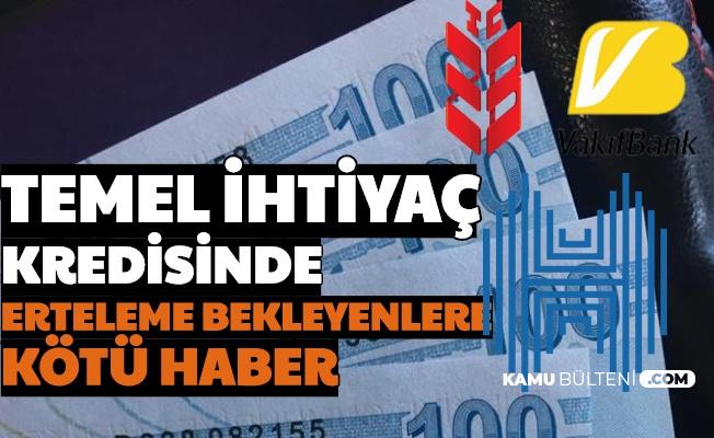 Ziraat Bankası-Halkbank-Vakıfbank Temel İhtiyaç Kredisinde Erteleme Bekleyenlere Kötü Haber!