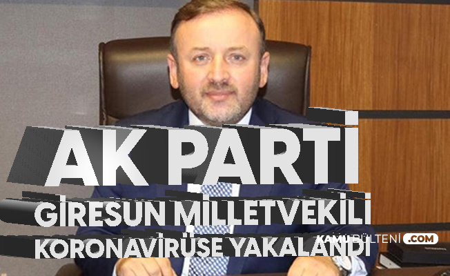 AK Parti Giresun Milletvekili Sabri Öztürk'ün Koronavirüs Testi Pozitif Çıktı