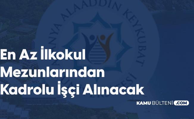 Alanya Alaaddin Keykubat Üniversitesi İlkokul Mezunlarından Kadrolu Kamu İşçisi Alımı Yapacak