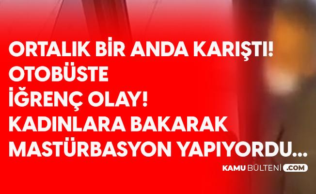 Bursa'da İğrenç Olay! Otobüsteki Kadınlara Bakarak Mastürbasyon Yaptı