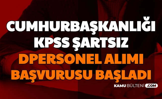 Cumhurbaşkanlığı KPSS'siz Personel Alımı Başvurusu Başladı