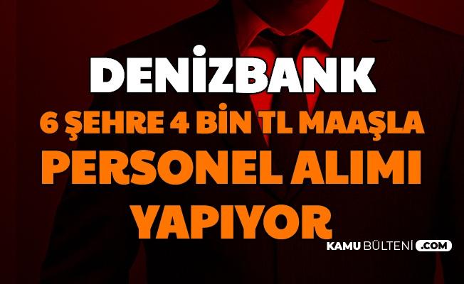 Denizbank 4 Bin TL Maaşla 6 Şehre Personel Alımı Yapacak