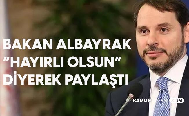 Hazine ve Maliye Bakanı Albayrak, 'Hayırlı Olsun' Diyerek Paylaştı