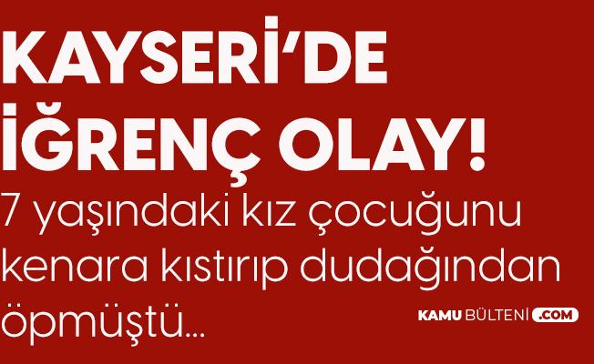 Kayseri'de İğrenç Olay! 7 Yaşındaki Kız Çocuğuna Sarkıntılık Eden Sapığa 4 Yıl 2 Ay Ceza