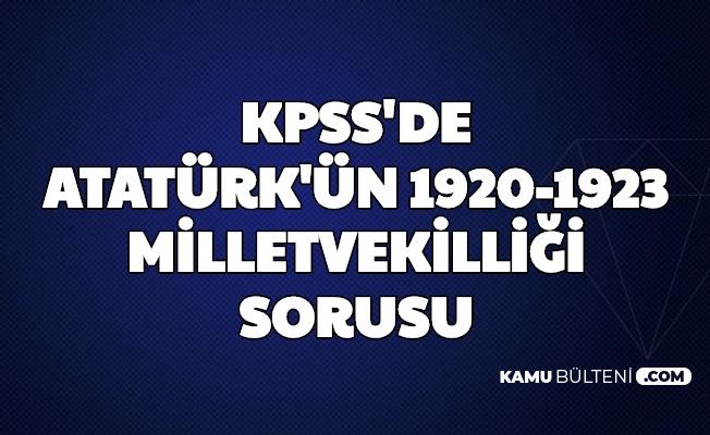 Mustafa Kemal Atatürk, 1920 ve 1923'te Hangi İllerden Milletvekili Seçildi? KPSS Sorusu