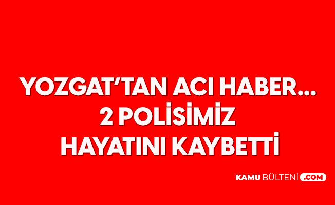 Yozgat'tan Acı Haber ! 2 Polis Hayatını Kaybetti