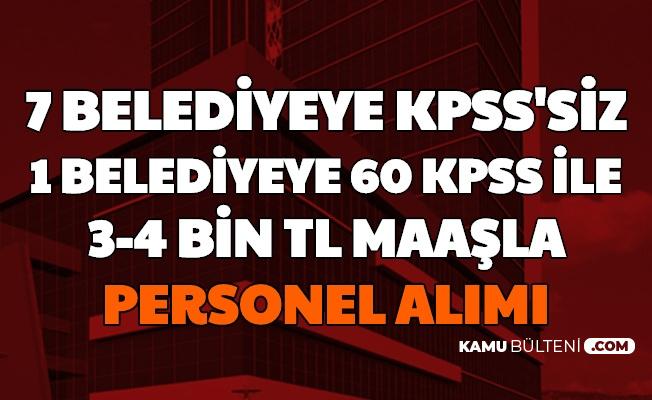 7 Belediyeye KPSS'siz, 1 Belediyeye 60 KPSS ile 3-4 Bin TL Maaşlı Personel Alımı