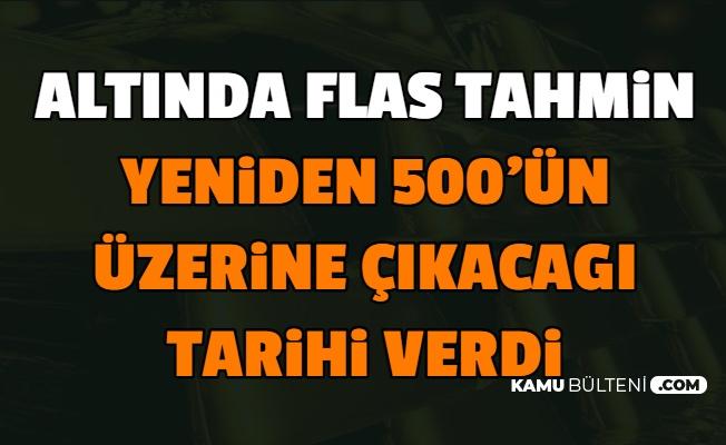 Altın Fiyatlarında Yeniden 500 Liranın Görüleceği Tarih Açıklandı-İşte Tahminler