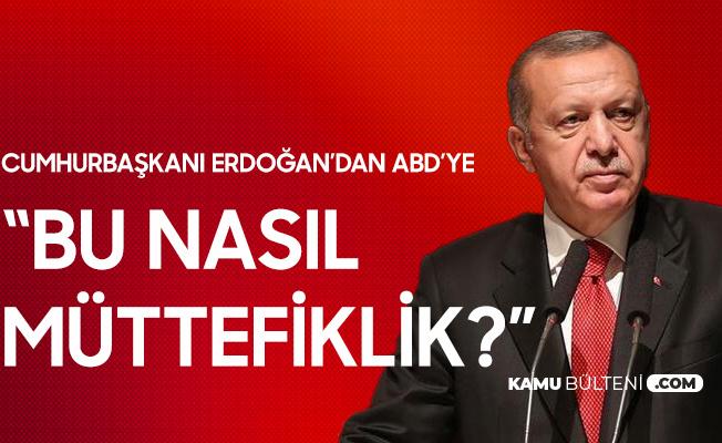Cumhurbaşkanı Erdoğan'dan ABD'ye Sert Tepki: Bu Nasıl Mütefiklik
