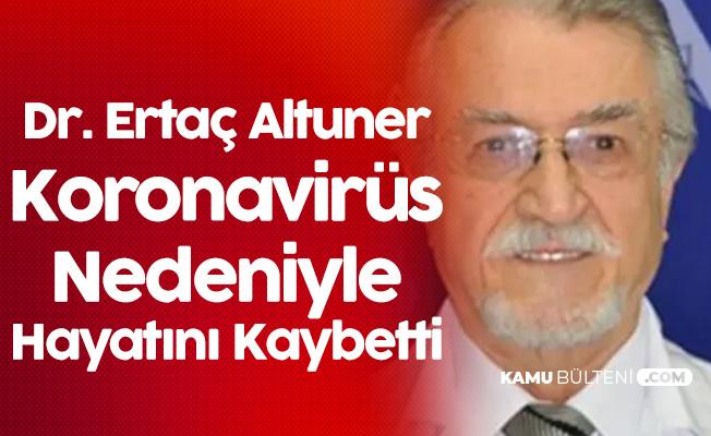 Dr. Ertaç Altuner Koronavirüs Nedeniyle Hayatını Kaybetti