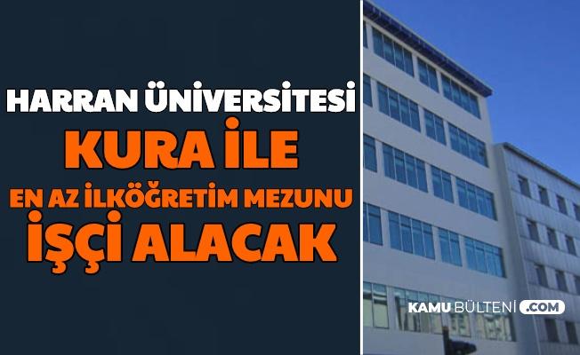 Harran Üniversitesi Kura ile En Az İlköğretim Mezunu 81 Kadrolu İşçi Alımı Yapıyor