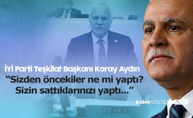 İYİ Parti Teşkilat Başkanı Koray Aydın: Bu Düzenin Adı Deli Dumrul Düzenidir