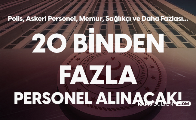 Kamuya 20 Binden Fazla Personel Alınacak! Subay Alımı , Polis Alımı, Sağlık Personeli Alımı, Memur Alımı