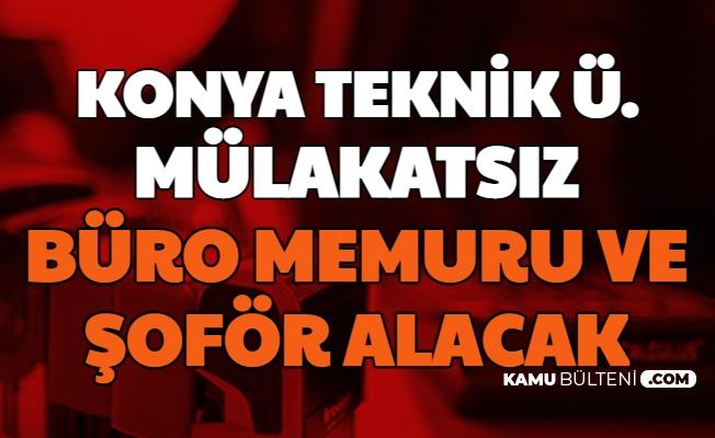 Konya Teknik Üniversitesi Mülakatsız Büro Personeli ve Şoför Alımı Yapacak