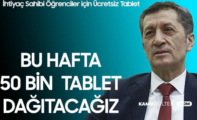 Milli Eğitim Bakanı Selçuk: Bu Hafta 50 Bin Tablet Dağıtılacak