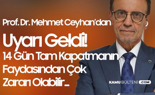 Prof. Dr. Mehmet Ceyhan: 14 Gün Tam Kapatmanın Zararları Daha Fazla Olabilir