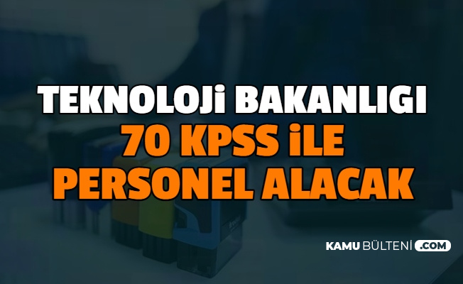 Sanayi ve Teknoloji Bakanlığı 70 KPSS ile Kamu Personel Alımı Yapacak