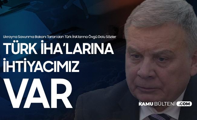 Ukrayna Savunma Bakanı Taran: Türk İHA'larına İhtiyacımız Var