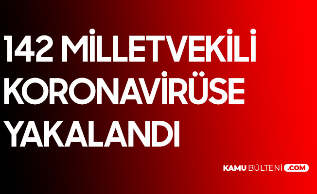 142 Milletvekili Koronavirüse Yakalandı