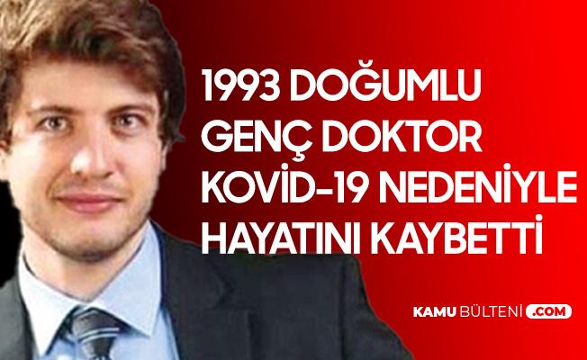 1993 Doğumlu Genç Doktor Kovid-19 Nedeniyle Hayatını Kaybetti
