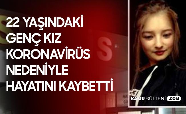 22 Yaşındaki Genç Kız Koronavirüs Nedeniyle Hayatını Kaybetti