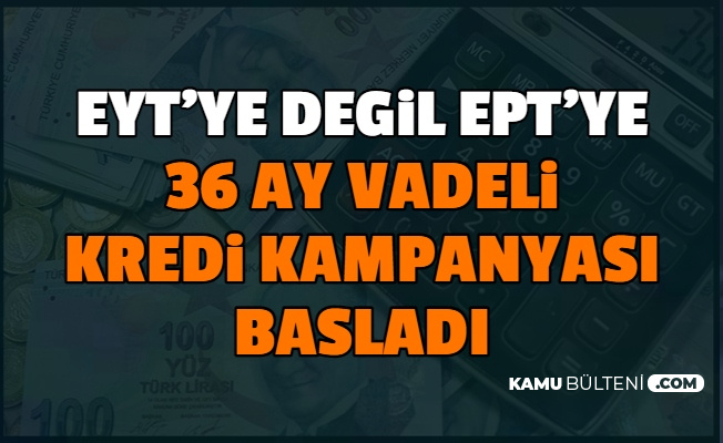40 Bin Kişiye Erken Emeklilik Yolu Açıldı: EYT'ye Değil EPT'ye 36 Ay Vadeli Kredi Kampanyası Başladı